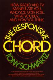 The Responsive Chord: How radio and TV manipulate you… who you vote for… what you buy… and how you think.