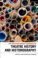 The Methuen Drama Handbook of Theatre History and Historiography PDF