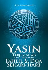Ya'asin Terjemah Arab - Indonesia: Dalam buku ini juga dilengkapi beberapa bonus-bonus pilihan seperti Tahlil dan Do'a-do'a sehari, yang bisa membantu anda dalam melakukan aktivitas sehari-hari agar berjalan dengan baik.