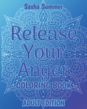 Release Your Anger   Coloring Book   Adult Edition Book