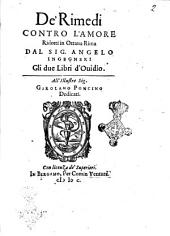 De' rimedi contro l'amore ridotti in ottaua rima dal sig. Angelo Ingegneri gli due libri d'Ouidio ..