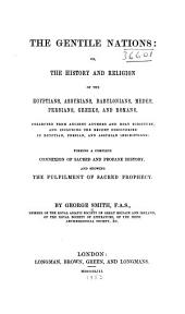 The Gentile nations: or, The history and religion of the Egyptians, Assyrians, Babylonians, Medes, Persians, Greeks, and Romans, collected from ancient authors and Holy Scripture, and including the recent discoveries in Egyptian, Persian, and Assyrian inscriptions: forming a complete connexion of sacred and profane history, and showing the fulfilment of sacred prophecy, Volume 2