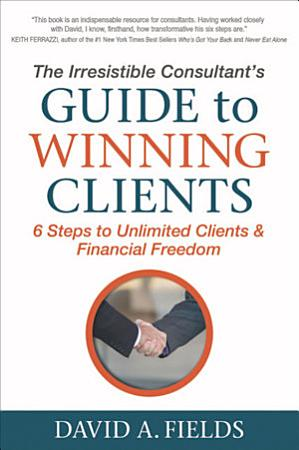 The Irresistible Consultant s Guide to Winning Clients PDF