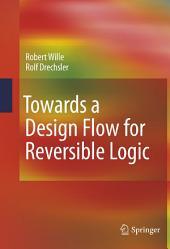 Towards a Design Flow for Reversible Logic