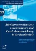 Arbeitsprozessorientierte Lernsituationen und Curriculumentwicklung in der Berufsschule PDF