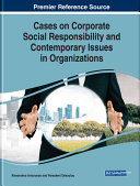 Cases on Corporate Social Responsibility and Contemporary Issues in Organizations
