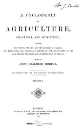 A Cyclopedia of Agriculture, Practical and Scientific: In which the Theory, the Art, and the Business of Farming are Thoroughly and Practically Treated, Volume 1