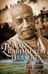 Srila Prabhupada-lilamrta, volume 1: A Biography of His Divine Grace A. C. Bhaktivedanta Swami Prabhupada