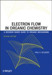 Electron Flow in Organic Chemistry: A Decision-Based Guide to Organic Mechanisms, Edition 2