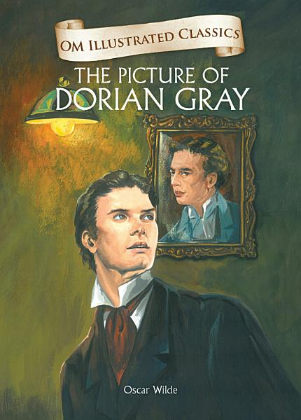 The Picture of Dorian Gray : Om Illustrated Classics