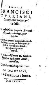 Epistola Francisci Turrinani ... de definitione propria peccati originalis, et de conceptione virginis et matris dei