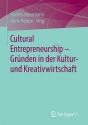 Cultural Entrepreneurship     Gr  nden in der Kultur  und Kreativwirtschaft PDF