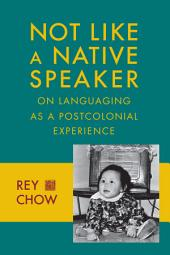 Not Like a Native Speaker: On Languaging as a Postcolonial Experience