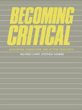 Becoming Critical: Education Knowledge and Action Research