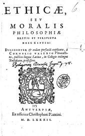 Ethicae, seu moralis philosophiae breuis et perspicua descriptio: diligenter & ordine perfacili explicata, à Cornelio Valerio Vltraiectino, ..