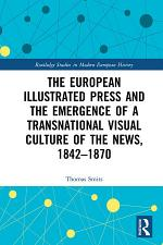 The European Illustrated Press and the Emergence of a Transnational Visual Culture of the News, 1842-1870