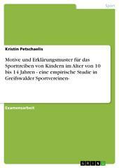 Motive und Erklärungsmuster für das Sporttreiben von Kindern im Alter von 10 bis 14 Jahren - eine empirische Studie in Greifswalder Sportvereinen-