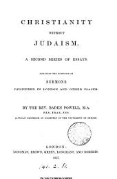 Christianity without Judaism, a 2nd ser. of essays, including sermons