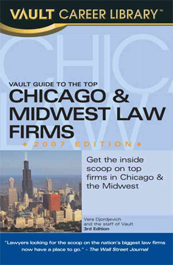 Vault Guide to the Top Chicago & Midwest Law Firms, 2007