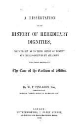 A Dissertation on the History of Hereditary Dignities: Particularly as to Their Course of Descent, and Their Forfeiture by Attainder. With Special Reference to the Case of the Earldom of Wiltes