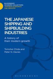 The Japanese Shipping and Shipbuilding Industries: A History of their Modern Growth