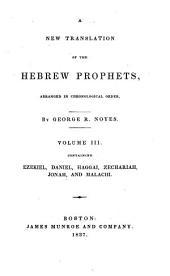 A New Translation of the Hebrew Prophets: Ezekiel ; Daniel ; Haggai ; Zechariah ; Jonah ; and, Malachi
