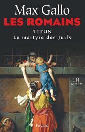 Les Romains: Titus ou le martyre des Juifs