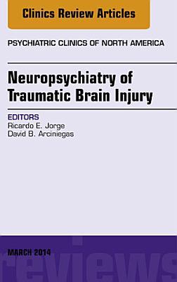 Neuropsychiatry of Traumatic Brain Injury, An Issue of Psychiatric Clinics of North America,