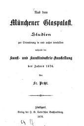 Aus dem Münchener Glaspalast: Studien zur Orientirung in und außer demselben während der Kunst- und Kunstindustrie-Ausstellung des Jahres 1876