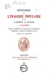 Histoire de l'imagerie populaire et des cartes à jouer à Chartres: suivie de recherches sur le commerce du colportage des complaintes, canards et chansons des rues