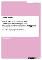 Innerstaatliche Integration und Desintegration am Beispiel der Archipelstaaten Indonesien und Philippinen: Eine politisch-geographische Analyse