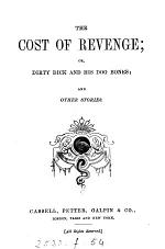The cost of revenge; or, Dirty Dick and his dog Bones, and other stories