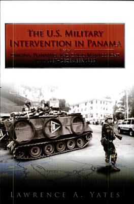 The U S  Military Intervention in Panama  Origins  Planning  and Crisis Management  June 1987 December 1989  Paperback  PDF
