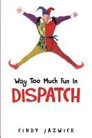 Way Too Much Fun In Dispatch PDF