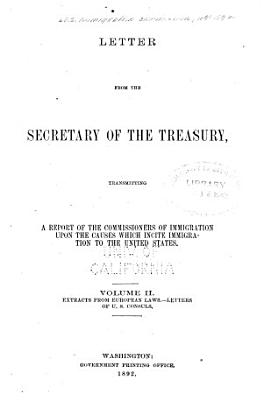 Letter from the Secretary of the Treasury  Transmitting a Report of the Commissioners of Immigration Upon the Causes which Incite Immigration to the United States