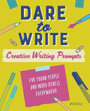 Dare to Write  Creative Writing Prompts for Young People and Word Rebels Everywhere