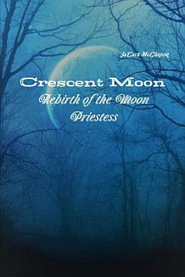 Crescent Moon  Rebirth of the Moon Priestess