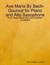 Ave Maria By Bach-Gounod for Piano and Alto Saxophone - Pure Sheet Music By Lars Christian Lundholm