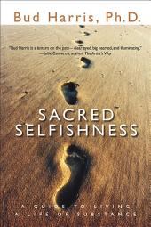 Sacred Selfishness: A Guide to Living a Life of Substance