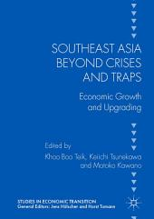 Southeast Asia beyond Crises and Traps: Economic Growth and Upgrading