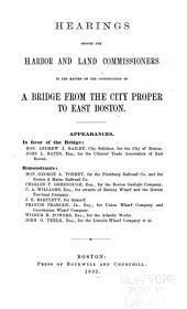 Hearings Before the Harbor and Land Commissioners: In the Matter of the Construction of a Bridge from the City Proper to East Boston