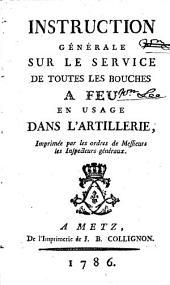 Instruction générale sur le service de toutes les bouches à feu en usage dans l'Artillerie, etc. [21 April, 1786.]