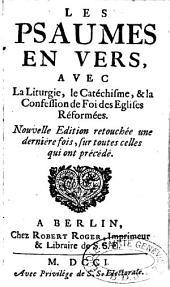 Les Psaumes en vers avec la liturgie, le catéchisme et la confession de Foi des Eglises Réformées