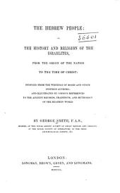 The Hebrew people, or, The history and religion of the Israelites, from the origin of the nation to the time of Christ: deduced from the writings of Moses, and other inspired authors, and illustrated by copious references to the ancient records, traditions, and mythology of the heathen world, Volume 1