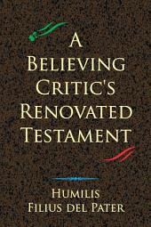 A Believing Critic's Renovated Testament by Humilis Filius del Pater