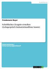 Schriftliches Zeugnis erstellen (Lehrgespräch Industriekauffrau/-mann)