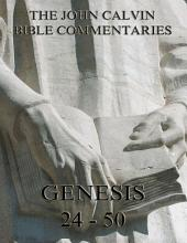 John Calvin's Commentaries On Genesis 24 - 50 (Annotated Edition)
