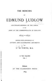 The Memoirs of Edmund Ludlow, Lieutenant-general of the Horse in the Army of the Commonwealth of England, 1625-1672: Volume 2