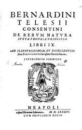 Bernardini Telesii Consentini De Rervm Natura Ivxta Propria Principia Libri IX.