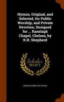 Hymns  Original  and Selected  for Public Worship  and Private Devotion  Designed for     Ranelagh Chapel  Chelsea  by R H  Shepherd PDF